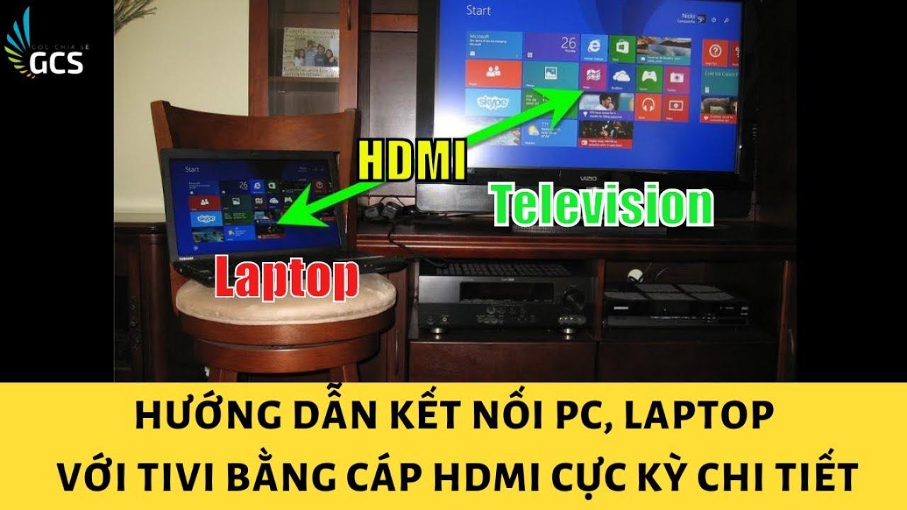 HƯỚNG DẪN KẾT NỐI LAPTOP VỚI TV QUA CỔNG HDMI CỰC ĐƠN GIẢN 2019