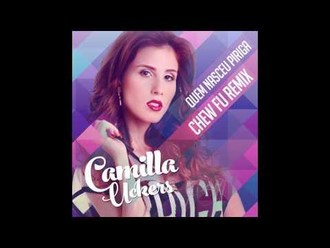 Camilla Uckers - Quem Nasceu Piriga (Chew Fu Remix)