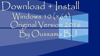 Download + Install Windows 10 (64 Bit) [Torrent Original Version 2016] By Oussama B.J