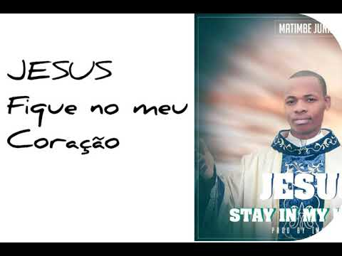 Matimbe Júnior - Jesus Stay In My Heart
