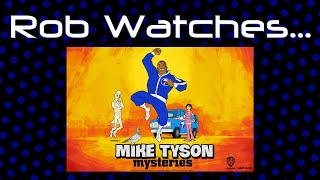 Rob Watches Mike Tyson Mysteries