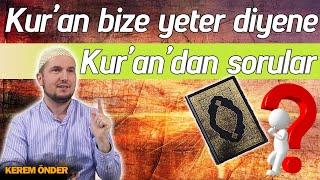 Kur'an bize yeter diyene, Kur'an'dan sorular... / Kerem Önder