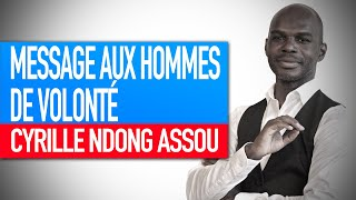 Message aux hommes de volonté (Cyrille Ndong Assou)