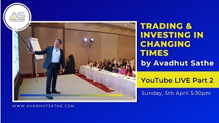 Avadhut Sathe Youtube Live Session Part 2 on Trading & Investing in Changing Times!