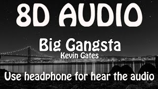 Kevin Gates - Big Gangsta (8D AUDIO 🎵)