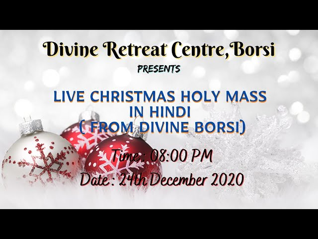 LIVE CHRISTMAS HOLY MASS IN HINDI FROM DIVINE RETREAT CENTRE, BORSI, 24TH DECEMBER 2020, 08:00 PM