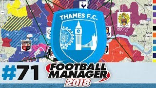 THAMES FC  EPISODE 71  BEST TEAM IN LONDON  FOOTBALL MANAGER 2018