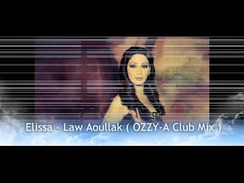 Elissa - Law Aoullak ( OZZY-A Club Mix )