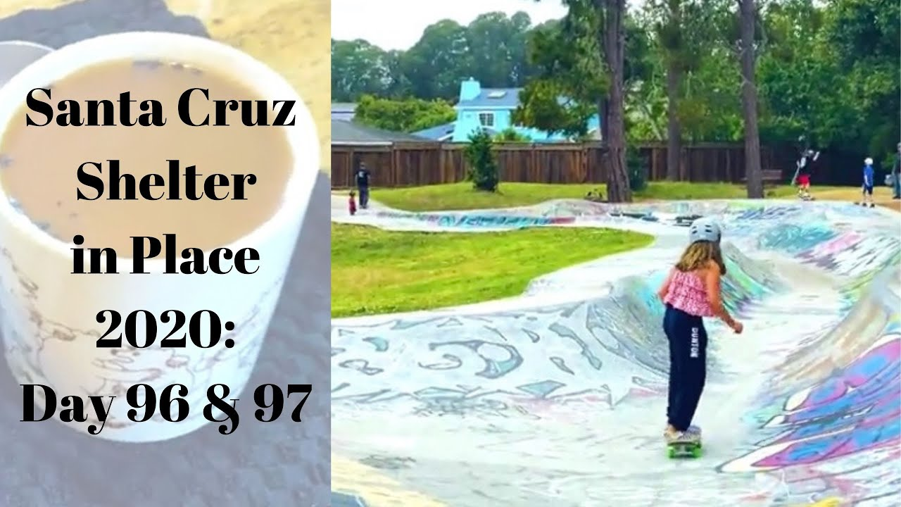 Santa Cruz Shelter in Place 2020: Day 96 & Day 97