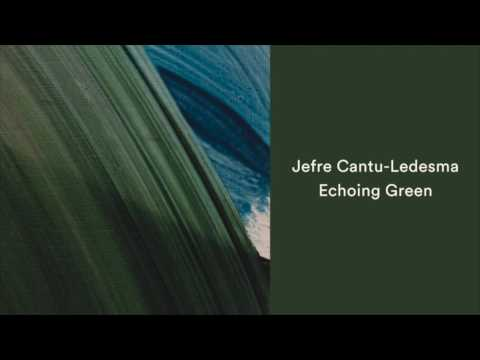 Jefre Cantu-Ledesma - Echoing Green [Official Audio]