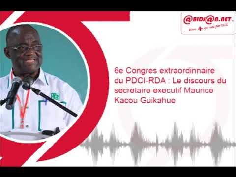 6e Congrès extraordinaire du PDCI RDA   Le discours du Secrétaire exécutif  Maurice Guikahué
