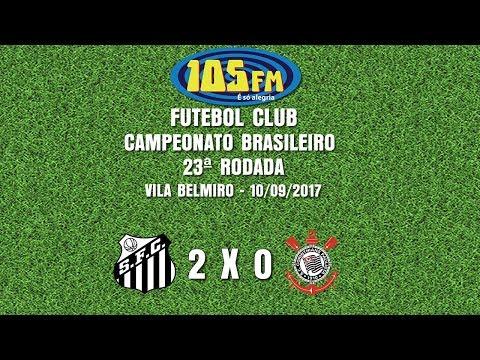 Melhores Momentos - Santos 2 x 0 Corinthians - Narração 105 FM - 10/09/2017