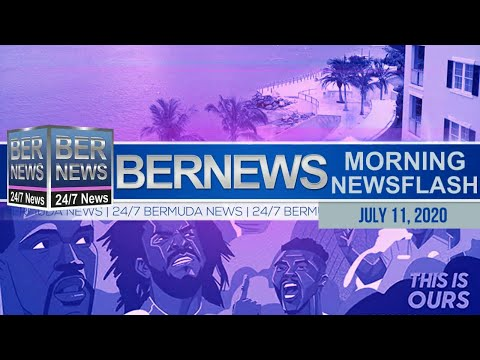 Bermuda Newsflash For Saturday, July 11, 2020