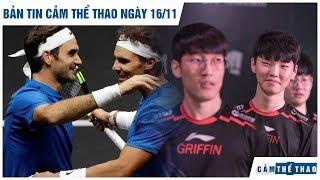 "Bản tin Cảm Thể Thao 16/11 | Nadal lỡ hẹn Federer, SKT ""hút máu"" Griffin?"