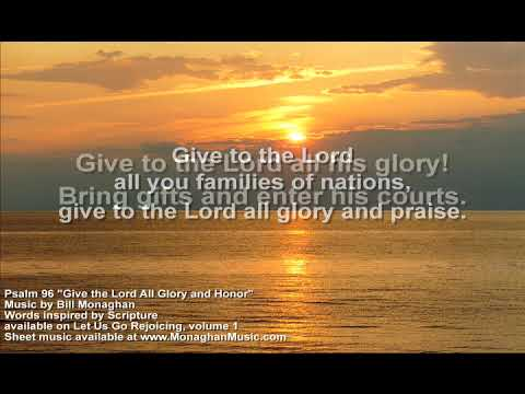 Give the Lord All Glory and Honor Psalm 96  Bill Monaghan LYRICS