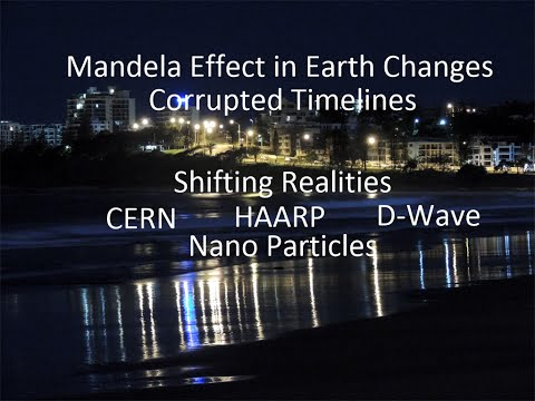Mandela Effect, Corrupted Timelines, Earth Changes – CERN, D Wave, HAARP and Nano particles HD