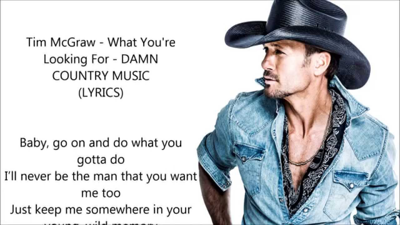 Tim Mcgraw What Youre Looking For Damn Country Music Lyrics