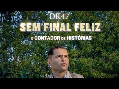 DK47 - Sem Final Feliz (Videoclipe Oficial)