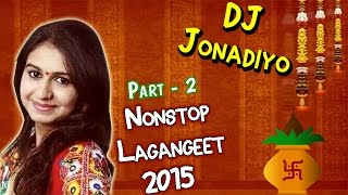 DJ Jonadiyo | Part 2 | Kinjal Dave | Lagan Geet 2015 | Nonstop Gujarati DJ Songs | Full Audio Songs