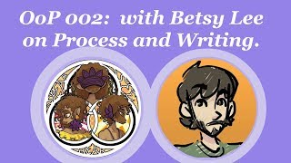OoP 002: with Betsy Lee on Process and Writing