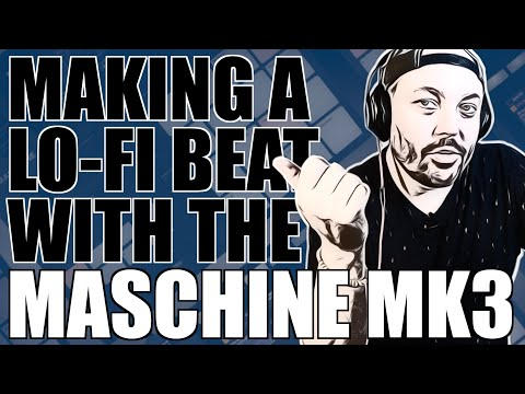 Maschine MK3 | Making a Lo-Fi Beat