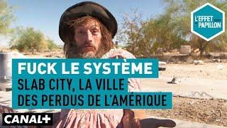 Fuck le système : Slab City, la ville des perdus de l'Amérique - L'Effet Papillon - CANAL+