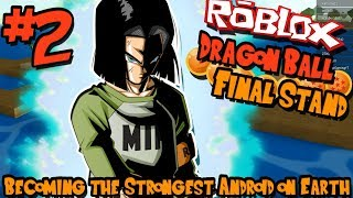 BECOMING THE STRONGEST ANDROID ON EARTH! | Roblox: Dragon Ball Final Stand (Android) - Episode 2