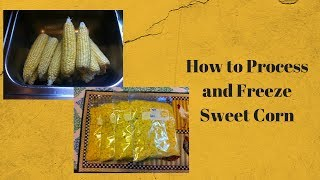 How to Process and Freeze Sweet Corn