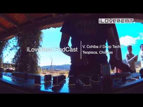 iLoveBeat PodCast V.Cohiba // Deep Techno // Teopisca Chiapas