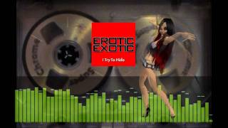 Erotic Exotic (EE) - I Try to Hide (radio edit) HQ