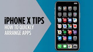 iPhone X Tips - Quickly Arrange Apps on Your Home Screen