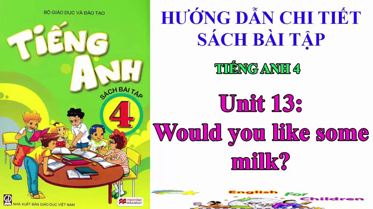 Sách bài tập tiếng Anh lớp 4-Unit13: Would you like some milk? || Hướng dẫn sử dụng trọn bộ sách mềm
