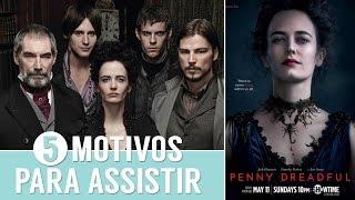 5 Motivos Para Assistir a Série Penny Dreadful - Netflix e HBO