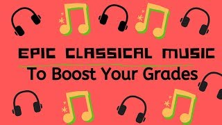 EPIC Classical Music for Studying and Concentration to Boost Your Grades