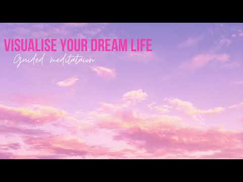 Visualise Your Dream Life (Guided Meditation)