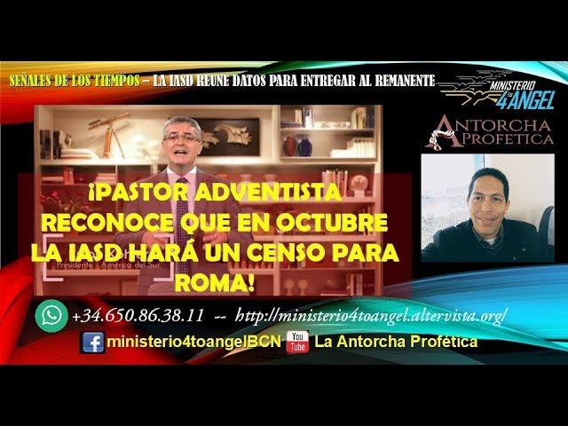 ¡ALERTA - URGENTE! OTRO Pastor Adventista RECONOCE que la IASD HARÁ CENSO EN OCTUBRE PARA ROMA