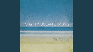 Provided to YouTube by CDBaby At Your Feet · Trev Conkey Mighty Oce...