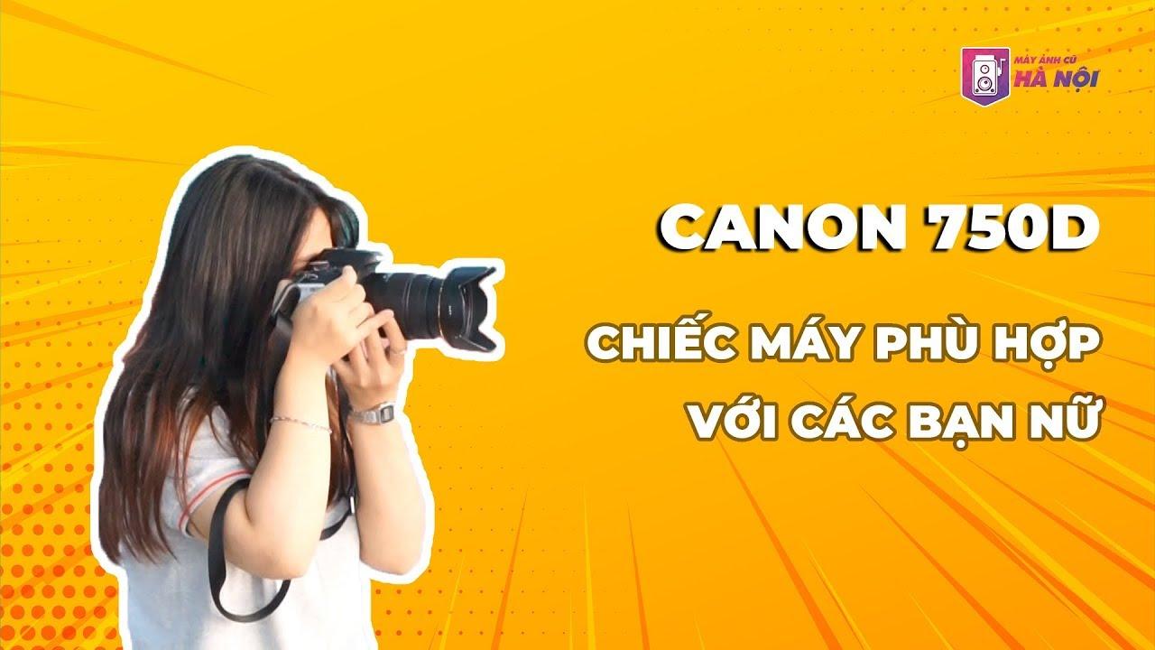 Canon 750d Vs Sigma 17-50f2.8 ✅Test thực tế – Máy ảnh cũ Hà Nội