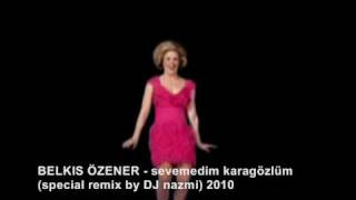 BELKIS ÖZENER - sevemedim karagözlüm (special remix by DJ nazmi).wmv