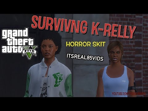 K-RELLY ( GTA 5 HORROR SKIT BY ITSREAL85VIDS)