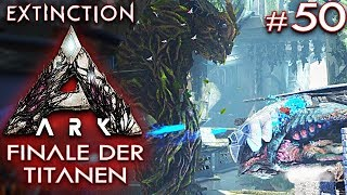 ARK EXTINCTION Deutsch Finale der Titanen Ark: Extinction Deutsch German Gameplay #50