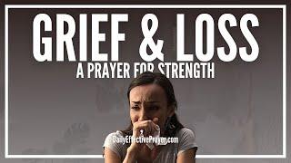 Prayer For Grief and Loss - Prayers For Strength When Grieving