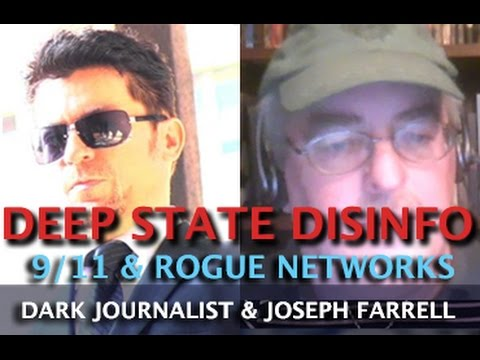 DEEP STATE DISINFO - 9/11 & ROGUE NETWORKS! DARK JOURNALIST & DR. JOSEPH FARRELL
