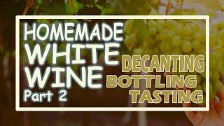 HOMEMADE WHITE WINE Part-2 DECANTING, BOṪTLING & TASTING