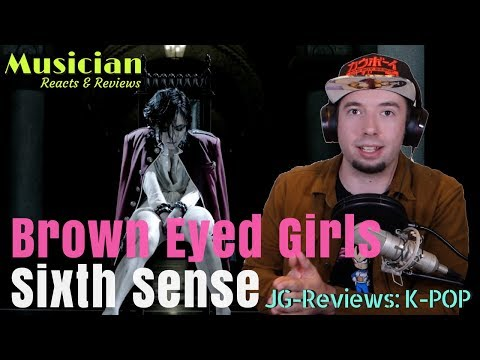 Musician Reacts & Reviews Brown Eyed Girls 브라운아이드걸스 - Sixth Sense   JG-REVIEWS: K-POP