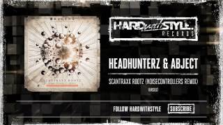 Headhunterz vs Abject - Scantraxx Rootz (Noisecontrollers Remix) [HWS017]