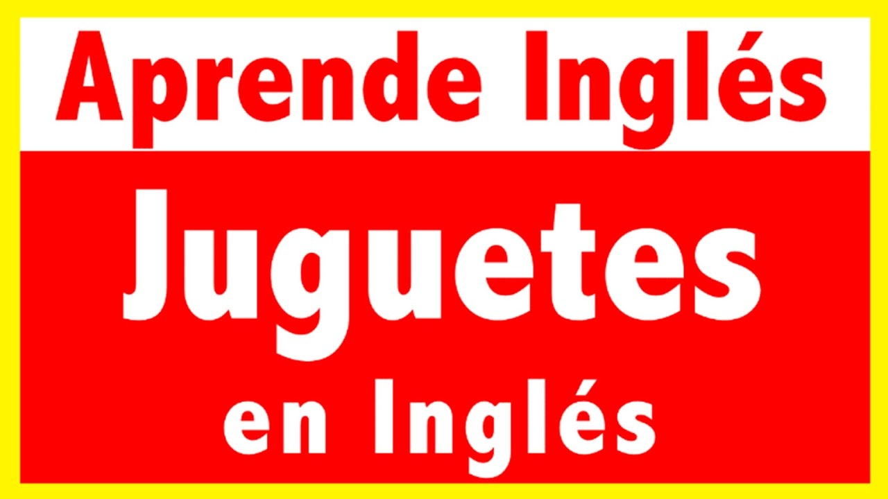 Juguetes En Ingles Vocabulario Y Pronunciacion Youtube