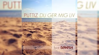 Puttiz feat. Danish - Du ger mig liv (Lyrics) | Officiell
