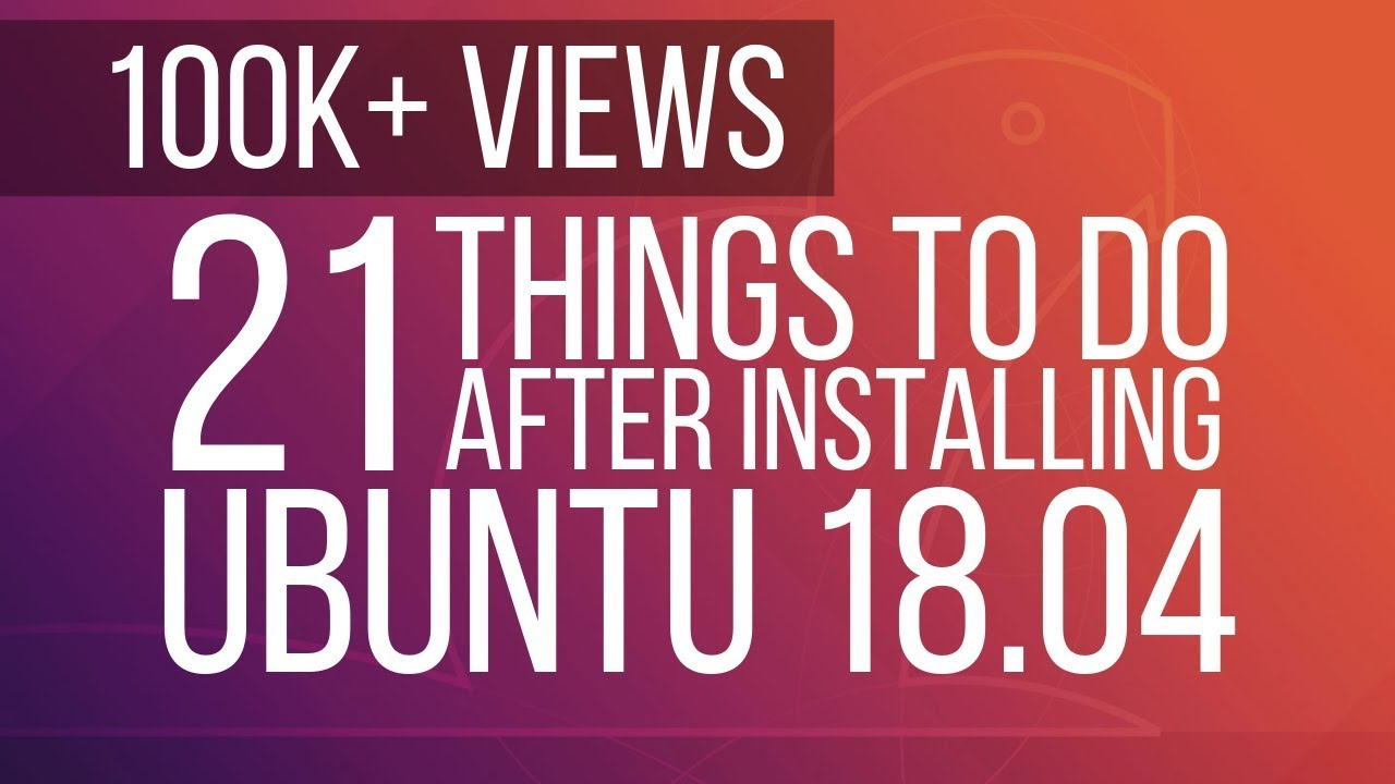 20 Things to do After Installing Ubuntu 18 04 and 18 10
