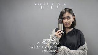 BILA - ARDHITO PRAMONO | COVER BY AJENG D.G.S | MUSIXMAX